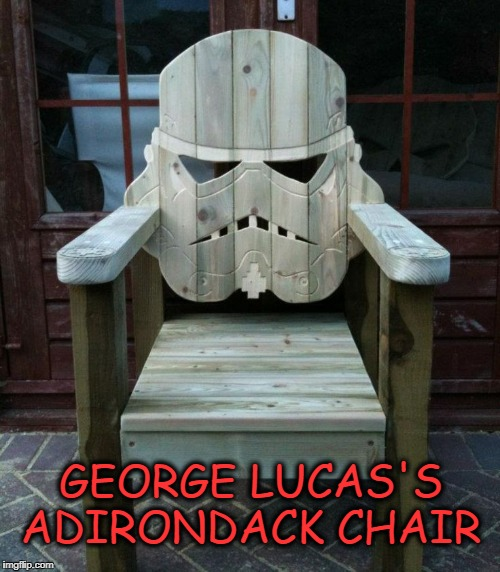 cool | GEORGE LUCAS'S ADIRONDACK CHAIR | image tagged in lucas's  adirondack  chair,stormtrooper | made w/ Imgflip meme maker