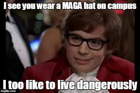 I Too Like To Live Dangerously Meme | I see you wear a MAGA hat on campus I too like to live dangerously | image tagged in memes,i too like to live dangerously | made w/ Imgflip meme maker