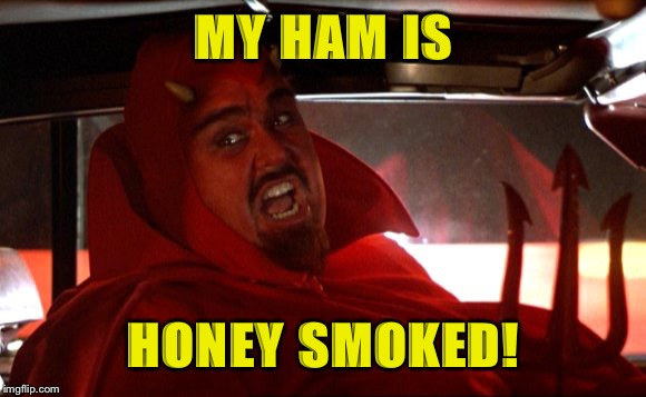 MY HAM IS HONEY SMOKED! | made w/ Imgflip meme maker