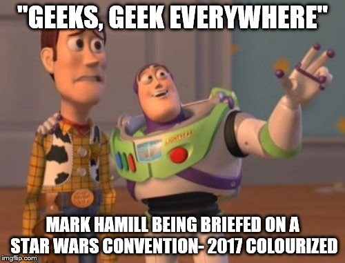 "Geek Week, Jan 7-13, a JBmemegeek & KenJ event! Submit anything and everything geek! | ""GEEKS, GEEK EVERYWHERE"" MARK HAMILL BEING BRIEFED ON A STAR WARS CONVENTION- 2017 COLOURIZED 