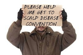 PLEASE HELP ME GET TO SCALP DISEASE CONVENTION | image tagged in homeless half face | made w/ Imgflip meme maker