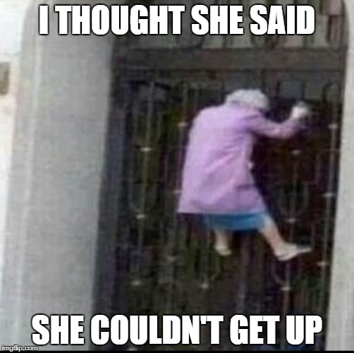 I THOUGHT SHE SAID SHE COULDN'T GET UP | image tagged in the floor is | made w/ Imgflip meme maker