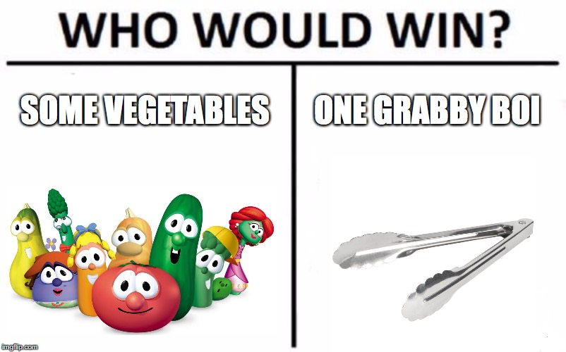 Who Would Win? | SOME VEGETABLES ONE GRABBY BOI | image tagged in memes,who would win | made w/ Imgflip meme maker