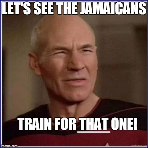 LET'S SEE THE JAMAICANS TRAIN FOR THAT ONE! ____ ____ | made w/ Imgflip meme maker