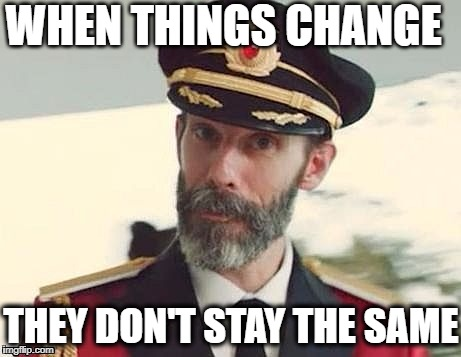 Captain Obvious | WHEN THINGS CHANGE THEY DON'T STAY THE SAME | image tagged in captain obvious | made w/ Imgflip meme maker
