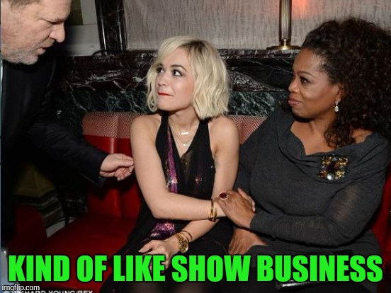 KIND OF LIKE SHOW BUSINESS | made w/ Imgflip meme maker