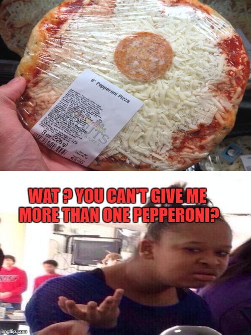 Pepperoni Deficiency  |  WAT ? YOU CAN'T GIVE ME MORE THAN ONE PEPPERONI? | image tagged in funny memes,black girl wat,pizza fail | made w/ Imgflip meme maker