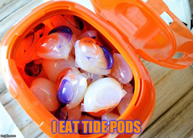 I EAT TIDE PODS | made w/ Imgflip meme maker