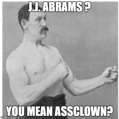 Overly Manly Man Meme | J.J. ABRAMS ? YOU MEAN ASSCLOWN? | image tagged in memes,overly manly man,nsfw | made w/ Imgflip meme maker