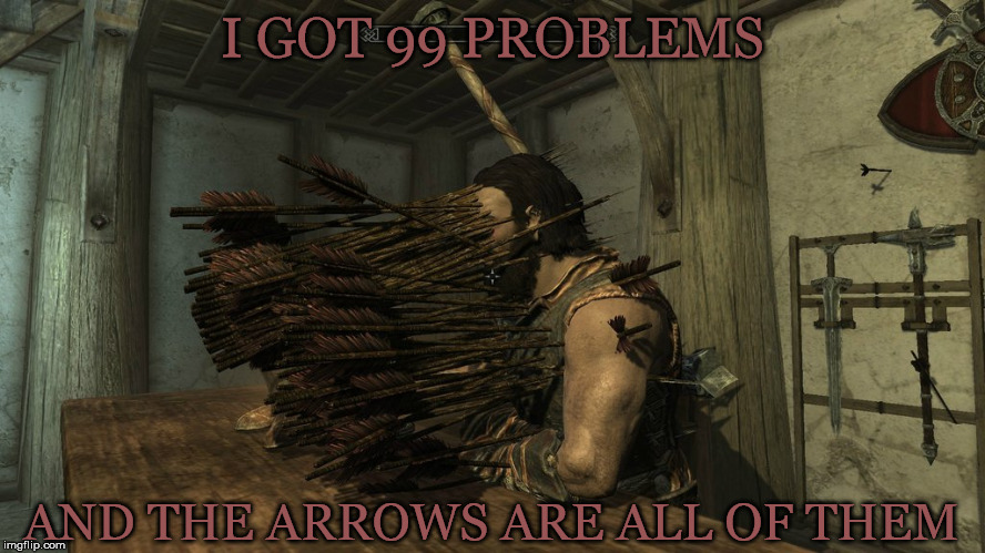 I GOT 99 PROBLEMS AND THE ARROWS ARE ALL OF THEM | made w/ Imgflip meme maker