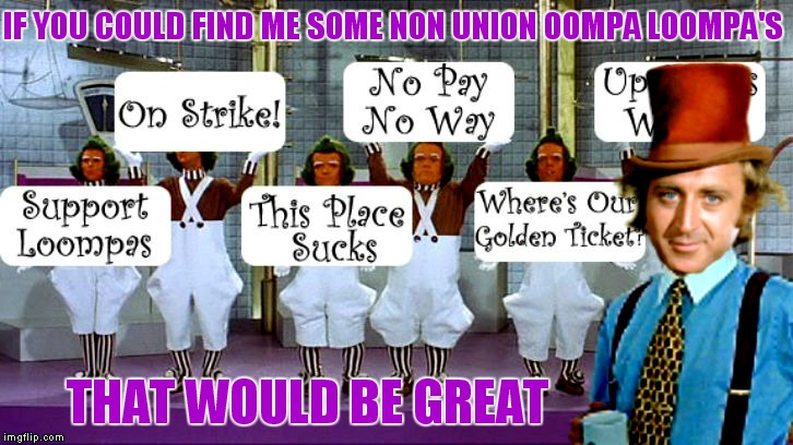 I told him not to make them fill out tps reports... | IF YOU COULD FIND ME SOME NON UNION OOMPA LOOMPA'S THAT WOULD BE GREAT | image tagged in willy wonka,bill lumbergh,that would be great,oompa loompa,strike | made w/ Imgflip meme maker