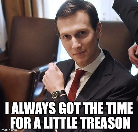 I ALWAYS GOT THE TIME FOR A LITTLE TREASON | image tagged in jared watch | made w/ Imgflip meme maker