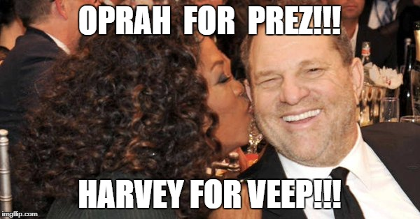 This won't end well... | OPRAH  FOR  PREZ!!! HARVEY FOR VEEP!!! | image tagged in oprah harvey,harvey weinstein,oprah winfrey,weinstein scandal,winfrey hollywood | made w/ Imgflip meme maker