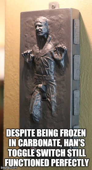 Geek Week, Jan 7-13, a JBmemegeek & KenJ event! Submit anything and everything geek!  | DESPITE BEING FROZEN IN CARBONATE, HAN'S TOGGLE SWITCH STILL FUNCTIONED PERFECTLY | image tagged in jbmemegeek,kenj,han solo,han solo frozen carbonite,star wars,geek week | made w/ Imgflip meme maker