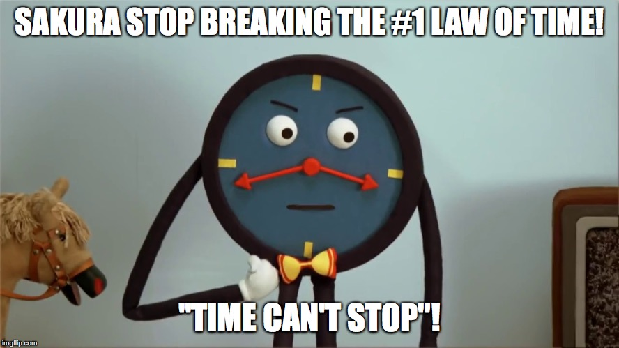 "SAKURA STOP BREAKING THE #1 LAW OF TIME! ""TIME CAN'T STOP""! 