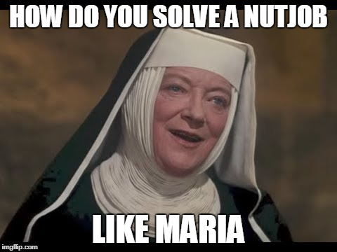 HOW DO YOU SOLVE A NUTJOB LIKE MARIA | made w/ Imgflip meme maker