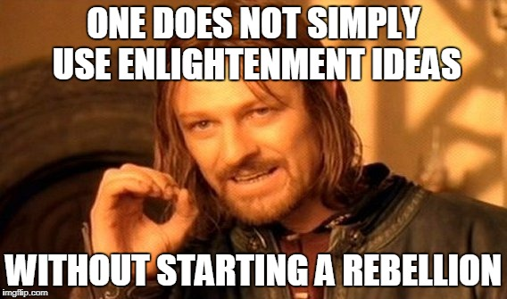 One Does Not Simply Meme | ONE DOES NOT SIMPLY USE ENLIGHTENMENT IDEAS WITHOUT STARTING A REBELLION | image tagged in memes,one does not simply | made w/ Imgflip meme maker