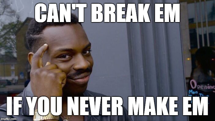 Roll Safe Think About It Meme | CAN'T BREAK EM IF YOU NEVER MAKE EM | image tagged in memes,roll safe think about it | made w/ Imgflip meme maker