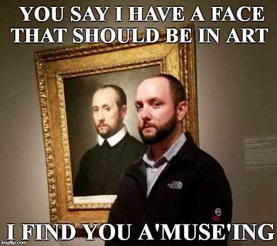 doppelganger at the Smithsonian   | YOU SAY I HAVE A FACE THAT SHOULD BE IN ART I FIND YOU A'MUSE'ING | image tagged in artwork,memes,funny,look at me | made w/ Imgflip meme maker