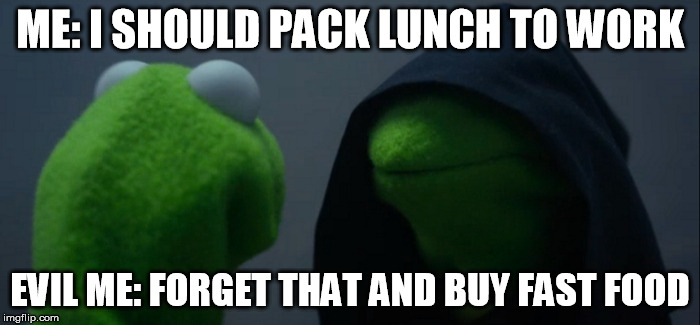 Evil Kermit Meme | ME: I SHOULD PACK LUNCH TO WORK EVIL ME: FORGET THAT AND BUY FAST FOOD | image tagged in memes,evil kermit | made w/ Imgflip meme maker