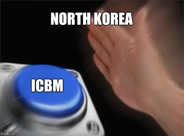 Blank Nut Button Meme | NORTH KOREA ICBM | image tagged in memes,blank nut button | made w/ Imgflip meme maker