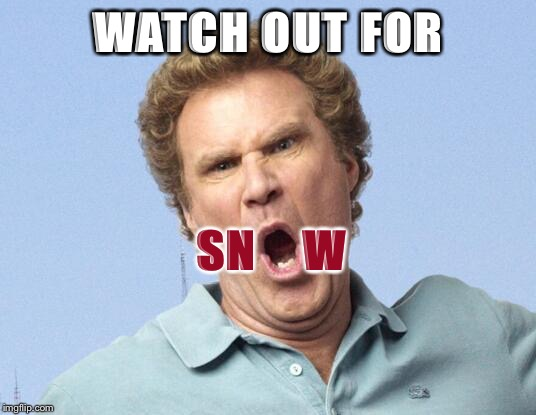 Snow is my favorite | WATCH OUT FOR SN    W | image tagged in will come,buddy the elf offseason,snowballs,freeze weather,memes | made w/ Imgflip meme maker
