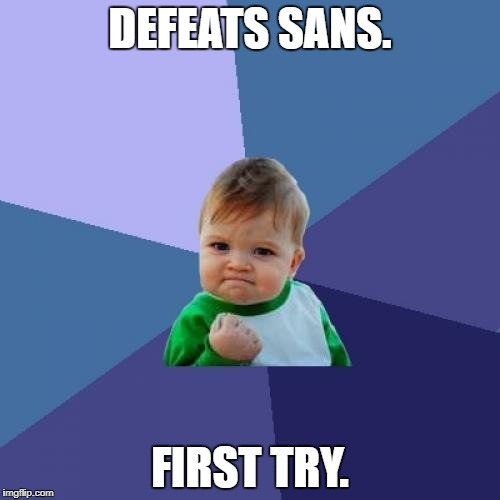 Success Kid Meme | DEFEATS SANS. FIRST TRY. | image tagged in memes,success kid | made w/ Imgflip meme maker