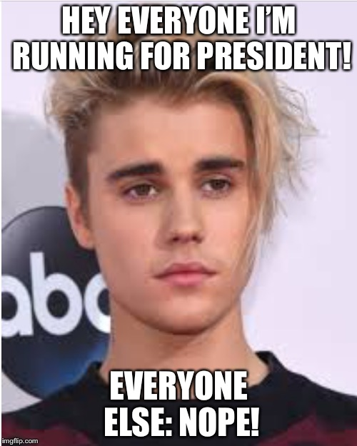 HEY EVERYONE I'M RUNNING FOR PRESIDENT! EVERYONE ELSE: NOPE! | made w/ Imgflip meme maker
