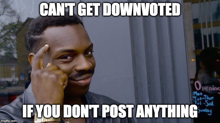 Boom. | CAN'T GET DOWNVOTED IF YOU DON'T POST ANYTHING | image tagged in memes,roll safe think about it,downvote,boom,bacon | made w/ Imgflip meme maker