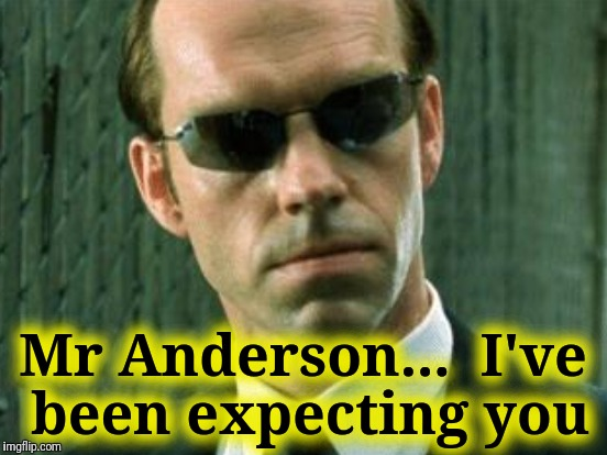 Mr Anderson...  I've been expecting you | made w/ Imgflip meme maker