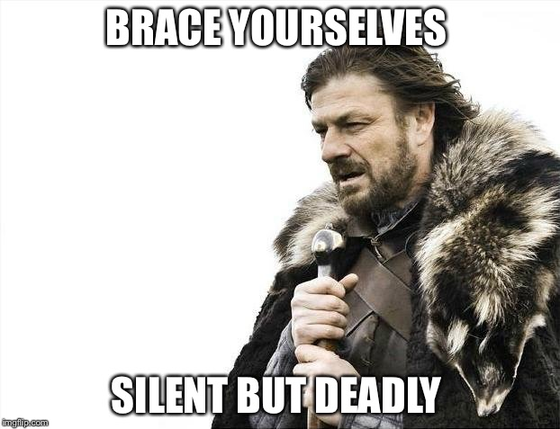 Brace Yourselves X is Coming Meme | BRACE YOURSELVES SILENT BUT DEADLY | image tagged in memes,brace yourselves x is coming | made w/ Imgflip meme maker