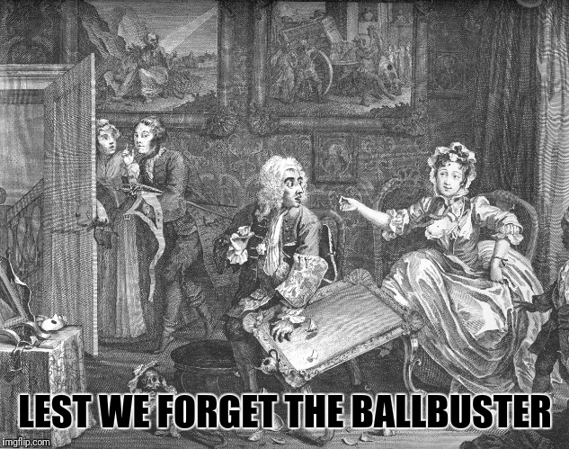 LEST WE FORGET THE BALLBUSTER | made w/ Imgflip meme maker