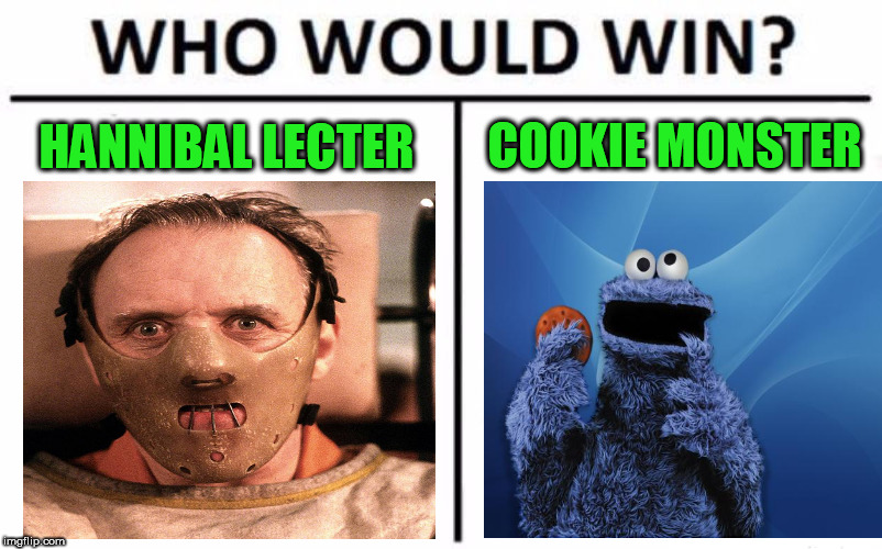 Who Would Win? | HANNIBAL LECTER COOKIE MONSTER | image tagged in memes,who would win | made w/ Imgflip meme maker