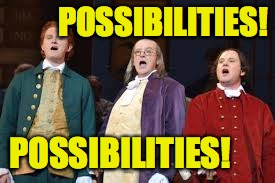 POSSIBILITIES! POSSIBILITIES! | made w/ Imgflip meme maker