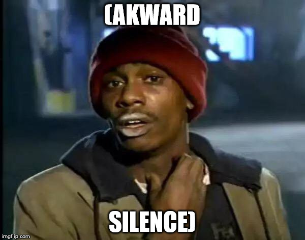 Y'all Got Any More Of That Meme | (AKWARD SILENCE) | image tagged in memes,y'all got any more of that | made w/ Imgflip meme maker