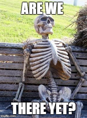 Waiting Skeleton Meme | ARE WE THERE YET? | image tagged in memes,waiting skeleton | made w/ Imgflip meme maker