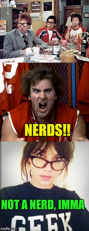 Don't get mistaken! | NERDS!! NOT A NERD, IMMA | image tagged in nerd,nerds,geek week,geeks,memes | made w/ Imgflip meme maker