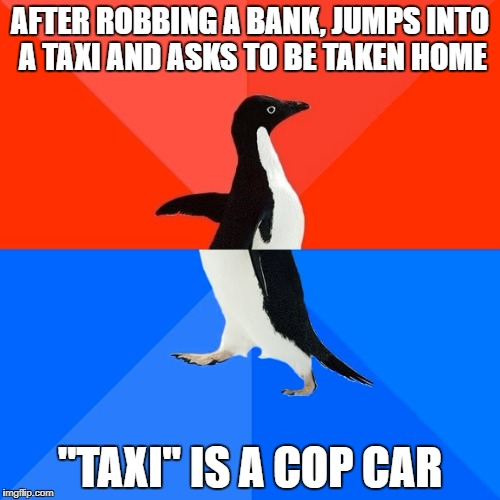 "Many years ago in Denmark - you can't beat this kind of stupid (Stupid Criminals Week a MemefordandSons Event Jan 6 to Jan 13) | AFTER ROBBING A BANK, JUMPS INTO A TAXI AND ASKS TO BE TAKEN HOME ""TAXI"" IS A COP CAR 