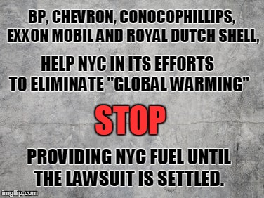 No Fuel for NYC | BP, CHEVRON, CONOCOPHILLIPS, EXXON MOBIL AND ROYAL DUTCH SHELL, PROVIDING NYC FUEL UNTIL THE LAWSUIT IS SETTLED. HELP NYC IN ITS EFFORTS TO  | image tagged in smudge grey background,nyc,fuel,global warming | made w/ Imgflip meme maker