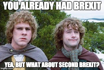 Second Breakfast | YOU ALREADY HAD BREXIT YEA, BUT WHAT ABOUT SECOND BREXIT? | image tagged in second breakfast,funny | made w/ Imgflip meme maker