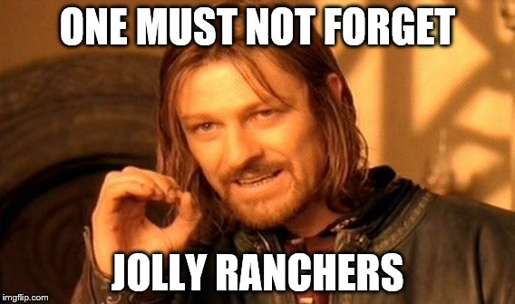 One Does Not Simply Meme | ONE MUST NOT FORGET JOLLY RANCHERS | image tagged in memes,one does not simply | made w/ Imgflip meme maker