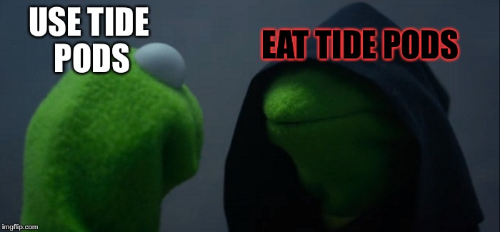 Evil Kermit Meme | USE TIDE PODS EAT TIDE PODS | image tagged in memes,evil kermit | made w/ Imgflip meme maker