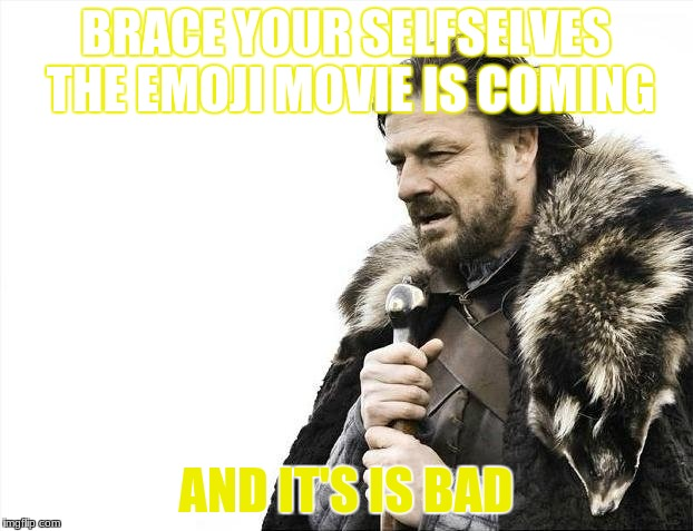 Brace Yourselves X is Coming Meme | BRACE YOUR SELFSELVES THE EMOJI MOVIE IS COMING AND IT'S IS BAD | image tagged in memes,brace yourselves x is coming | made w/ Imgflip meme maker