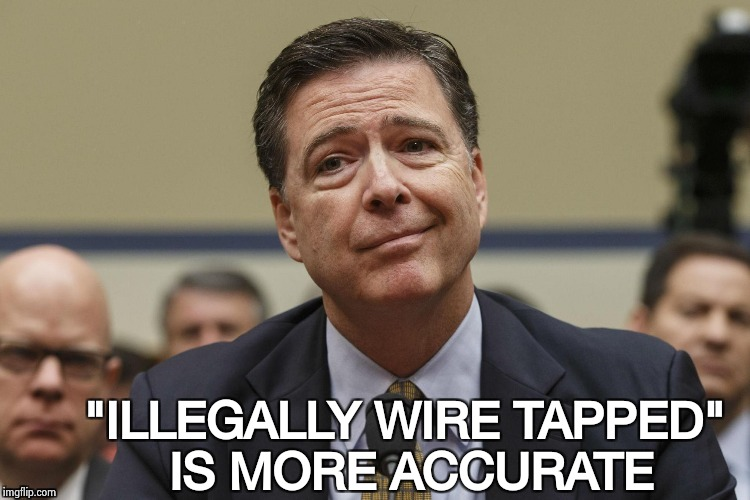 """ILLEGALLY WIRE TAPPED"" IS MORE ACCURATE 