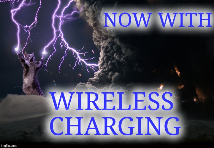 NOW WITH WIRELESS CHARGING | made w/ Imgflip meme maker