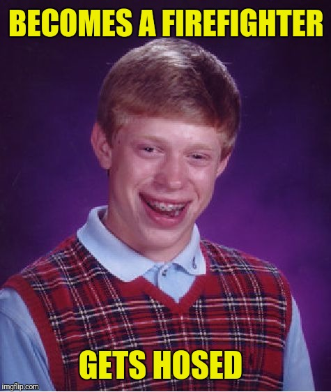 Dalmatian mistakes him for a hydrant | BECOMES A FIREFIGHTER GETS HOSED | image tagged in memes,bad luck brian,firefighter,dalmatian | made w/ Imgflip meme maker