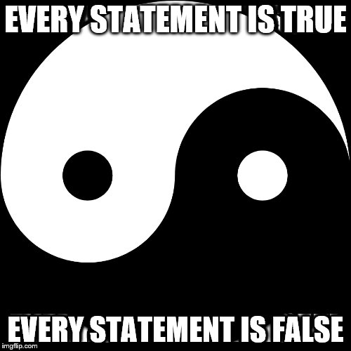Albert Camus. | EVERY STATEMENT IS TRUE EVERY STATEMENT IS FALSE | image tagged in absurdity,yin yang,philosophy | made w/ Imgflip meme maker