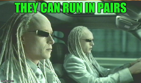 THEY CAN RUN IN PAIRS | made w/ Imgflip meme maker
