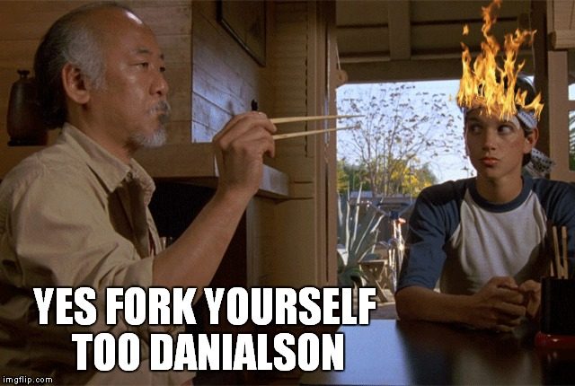 YES FORK YOURSELF TOO DANIALSON | made w/ Imgflip meme maker