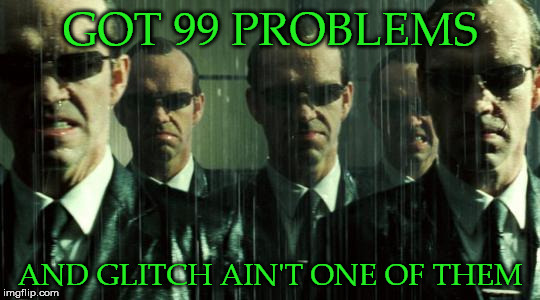 GOT 99 PROBLEMS AND GLITCH AIN'T ONE OF THEM | made w/ Imgflip meme maker